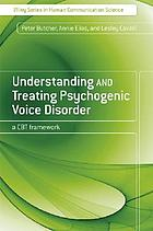 Understanding and treating psychogenic voice disorder : a CBT framework