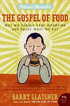 The gospel of food : why we should stop worrying and enjoy what we eat