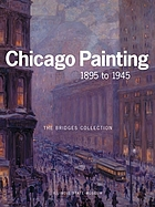 Chicago painting, 1895 to 1945 : the Bridges collection