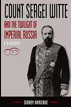 Count Sergei Witte and the twilight of imperial Russia : a biography
