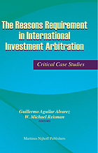 The reasons requirement in international investment arbitration : critical case studies
