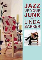 Jazz up your junk : fabulous furniture makeovers from the star of BBC TV's Changing rooms