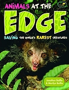 Animals at the EDGE : saving the world's rarest creatures