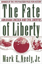 The fate of liberty : Abraham Lincoln and civil liberties