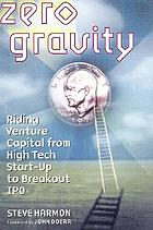 Zero gravity : riding venture capital from high-tech start-up to breakout IPO