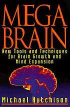 Megabrain : new tools and techniques for brain growth and mind expansion