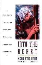 Into the heart : one man's pursuit of love and knowledge among the Yanomama
