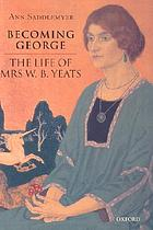 Becoming George : the life of Mrs. W.B. Yeats