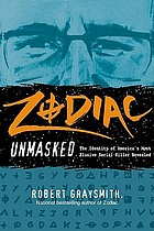 Zodiac unmasked : the identity of America's most elusive serial killer revealed