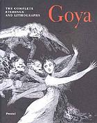 Goya : the complete etchings and lithographs