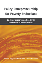 Policy entrepreneurship for poverty reduction : bridging research and policy in international development