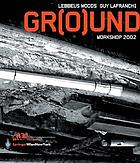 Gr(o)und : workshop 2002