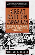 The great raid on Cabanatuan : rescuing the doomed ghosts of Bataan and Corregidor