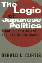 The logic of Japanese politics : leaders, institutions, and the limits of change