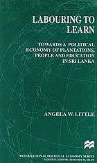 Labouring to learn : towards a political economy of plantations, people, and education in Sri Lanka