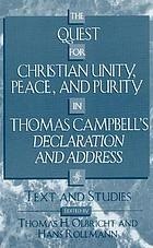 The quest for Christian unity, peace, and purity in Thomas Campbell's Declaration and address : text and studies