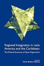 Regional integration in Latin America and the Caribbean : the political economy of open regionalism