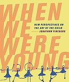 When we were young : new perspectives on the art of the child