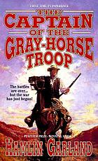 The captain of the Gray-horse troop : a novel