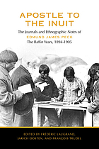 Apostle to the Inuit : the journals and ethnographic notes of Edmund James Peck, the Baffin years, 1894-1905