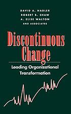 Discontinuous change : leading organizational transformation