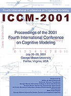 Proceedings of the 2001 Fourth International Conference on Cognitive Modeling, July 26-28, 2001 George Mason University, Fairfax, Virginia, USA