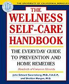 The UC Berkeley wellness self-care handbook : the everyday guide to prevention & home remedies