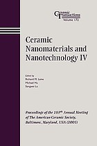 Ceramic nanomaterials and nanotechnology IV : proceedings of the 107th Annual Meeting of The American Ceramic Society : Baltimore, Maryland, USA (2005)