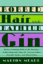 Bobbed hair and bathtub gin : writers running wild in the Twenties