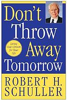Don't throw away tomorrow : living God's dream for your life