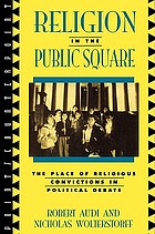 Religion in the public square : the place of religious convictions in political debate
