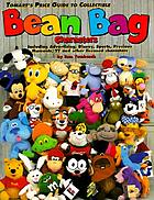 Tomart's price guide to collectible bean bag characters : including advertising, Disney, Precious Moments, sports, Star Wars, TY Beanie Babies, Warner Brothers, television, and other licensed characters