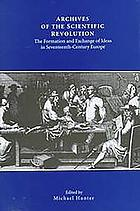Archives of the scientific revolution : the formation and exchange of ideas in seventeenth-century Europe