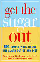 Get the sugar out : 501 simple ways to cut the sugar in any diet