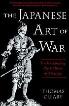 The Japanese art of war : understanding the culture of strategy
