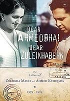 Dear Ahmedbhai, Dear Zuleikhabehn : the letters of Zuleikha Mayat and Ahmed Kathrada, 1979-1989