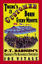 There's a customer born every minute : P.T. Barnum's secrets to business success