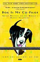 Dog is my co-pilot : great writers on the world's oldest friendship