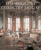 The Regency country house : from the archives of Country life