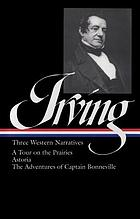 Three western narratives : a tour on the prairies ; Astoria ; The adventures of Captain Bonneville