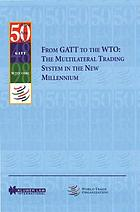 From GATT to the WTO : the multilateral trading system in the new millennium