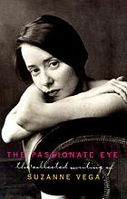 The passionate eye : the collected writing of Suzanne Vega