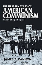 The first ten years of American communism; report of a participant