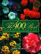 The 400 best garden plants : a practical encyclopedia of annuals, perennials, bulbs, trees, and shrubs