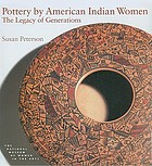 Pottery by American Indian women : the legacy of generations