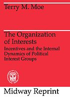 The organization of interests : incentives and the internal dynamics of political interest groups
