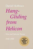 Hang-gliding from Helicon : new and selected poems, 1948-1988