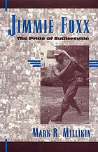 The pride of Sudlersville : the biography of Jimmie Foxx