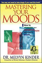 Mastering your moods : recognizing your emotional style and making it work for you