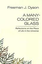 A many-colored glass : reflections on the place of life in the universe